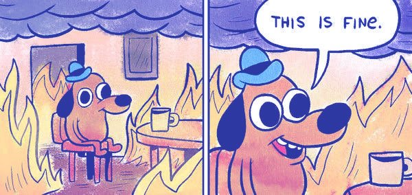 "A dog sitting in a burning room with a cup of coffee, not realizing he's in danger, and making the statement, ""This is fine."""